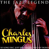 Play & Download Charles Mingus the Jazz Legend by Charles Mingus | Napster