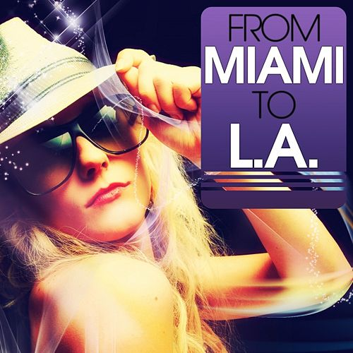 Play & Download From Miami to L.A. (The Hottest House Music) by Various Artists | Napster