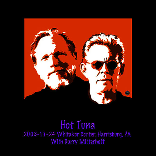 2003-11-24 Whitaker Center, Harrisburg, PA by Hot Tuna