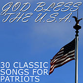 God Bless the U.S.A.: 30 Classic Songs for Patriots by American Music Experts