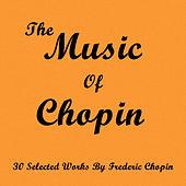 The Music of Chopin: 30 Selected Works by Frederic Chopin by Various Artists