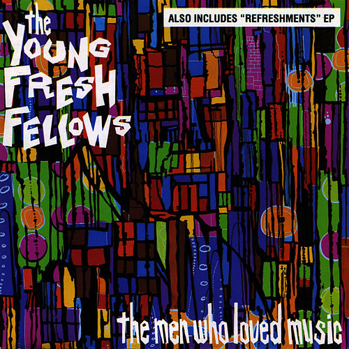Play & Download The Men Who Loved Music by Young Fresh Fellows | Napster