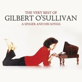 The Very Best Of Gilbert O'Sullivan - A Singer and His Songs by Gilbert O'Sullivan
