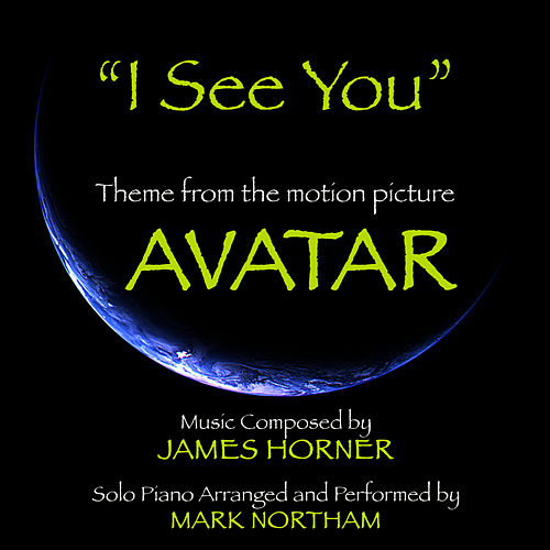 Play & Download I See You: Theme from the Motion Picture Avatar for Solo Piano (James Horner) by Mark Northam | Napster