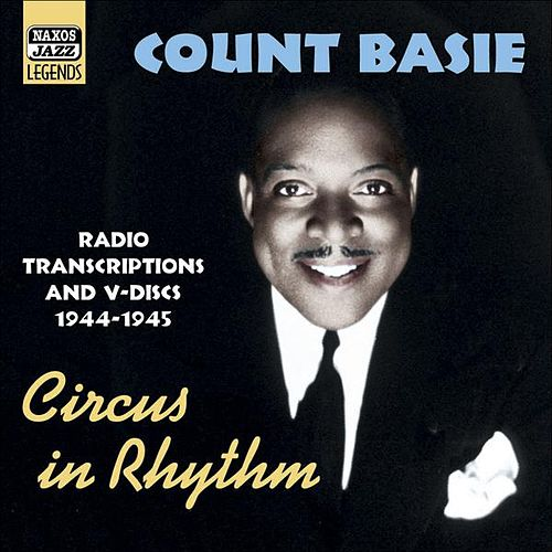 Basie, Count: Circus In Rhythm (Radio Transcriptions and Service V-Discs, 1944-1945) by Various Artists