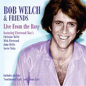 Play & Download Live At the Roxy (feat. Fleetwood Mac's, Christine McVie, Mick Fleetwood, John McVie, Stevie Nicks) [Live] by Bob Welch | Napster