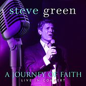 Play & Download A Journey Of Faith: Steve Green Live In Concert by Steve Green | Napster