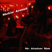 Play & Download Shakin' Around - EP by Mr. Airplane Man | Napster