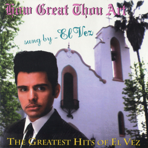 Play & Download How Great Thou Art  - The Greatest Hits of El Vez by El Vez | Napster