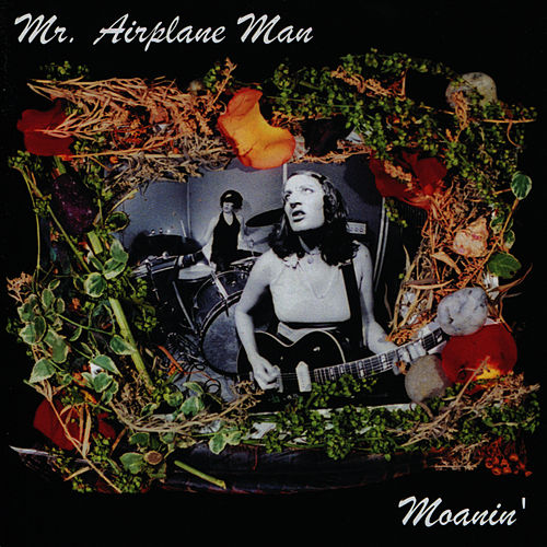 Moanin' by Mr. Airplane Man