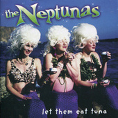 Play & Download Let Them Eat Tuna by The Neptunas | Napster
