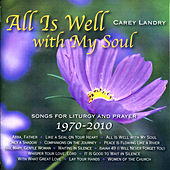 Play & Download All Is Well with My Soul: Songs for Liturgy and Prayer 1970 - 2010 by Carey Landry | Napster