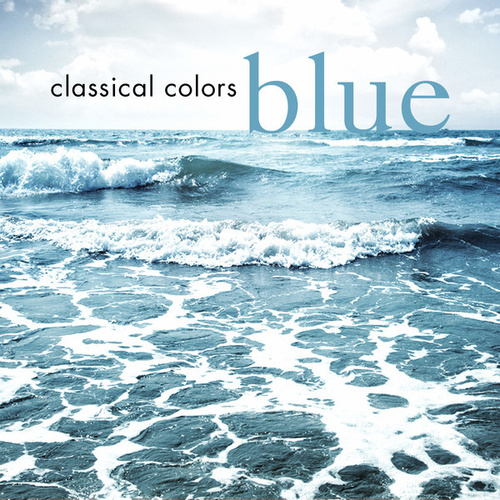 Play & Download Classical Colors - Blue by Various Artists | Napster