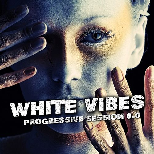 Play & Download White Vibes (Progressive Session 6.0) by Various Artists | Napster