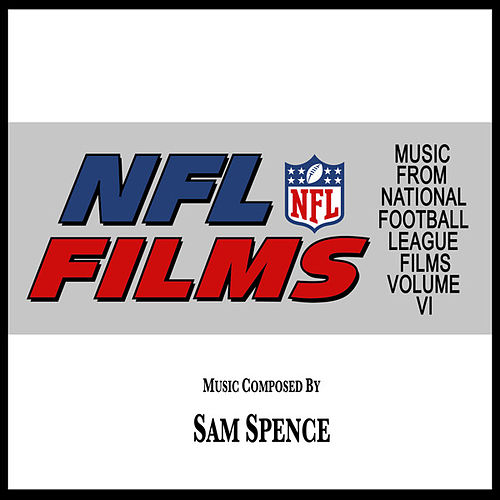 Play & Download Music from NFL Films Vol. 6 by Sam Spence | Napster