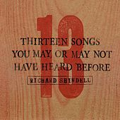 Play & Download 13 Songs You May or May Not Have Heard Before by Richard Shindell | Napster