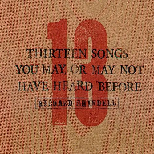 13 Songs You May or May Not Have Heard Before by Richard Shindell