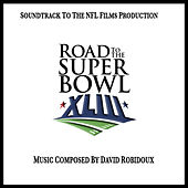 Road to the Super Bowl XLIII (Soundtrack from the NFL Films Production) by David Robidoux
