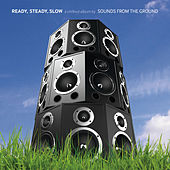 Play & Download Ready, Steady, Slow (A Chillout Album) by Sounds from the Ground | Napster