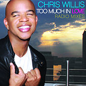 Too Much In Love Radio Mixes by Chris Willis