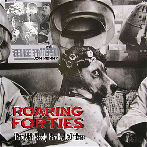 Play & Download There Ain't Nobody Here But Us Chickens (with George Patterson) by The Roaring Forties | Napster