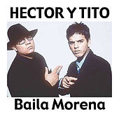 Play & Download Baila Morena (feat. Don Omar, Luny Tunes & Noriega) [Reggaeton Mix] by Hector & Tito | Napster