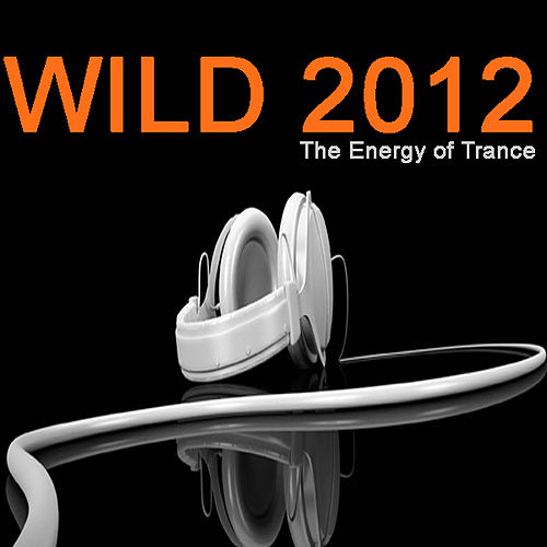 Wild 2012 - the Energy of Trance by Various Artists