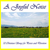 A Joyful Noise: 50 Christian Songs for Praise and Devotion by Various Artists