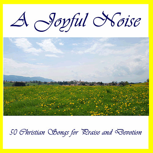 Play & Download A Joyful Noise: 50 Christian Songs for Praise and Devotion by Various Artists | Napster