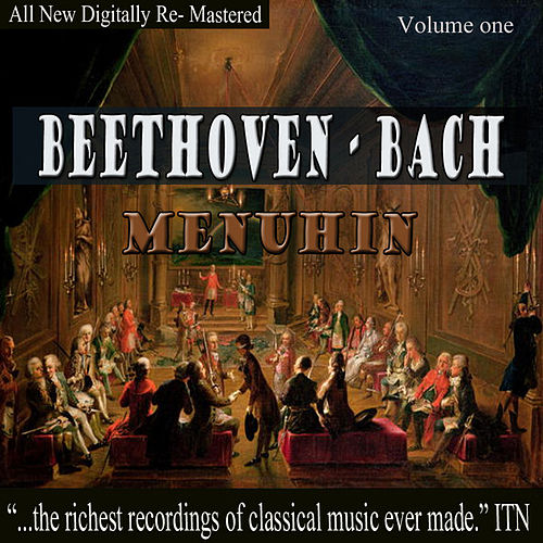 Play & Download Beethoven, Bach - Menuhin Volume One by Yehudin Menuhin | Napster
