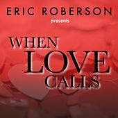 Eric Roberson Presents When Love Calls by Eric Roberson