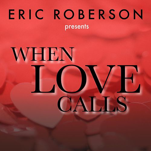 Play & Download Eric Roberson Presents When Love Calls by Eric Roberson | Napster