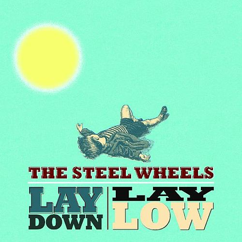 Lay Down, Lay Low by The Steel Wheels