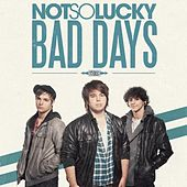 Play & Download Bad Days - Single by Not So Lucky | Napster