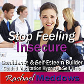 Stop Feeling Insecure: Confidence & Self Esteem Builder, Guided Meditation, Hypnosis, Self Help by Rachael Meddows
