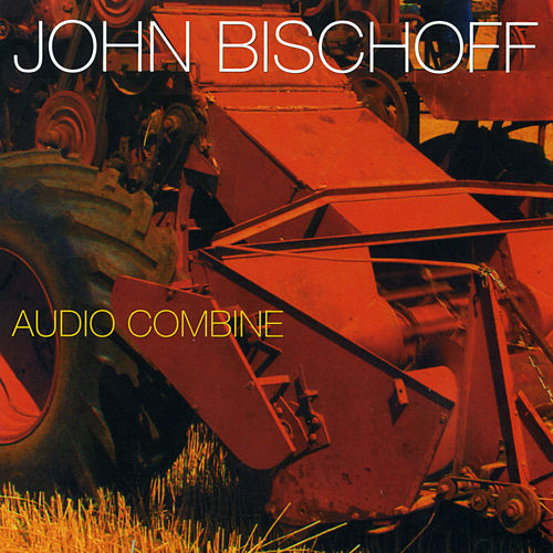 Play & Download John Bischoff: Audio Combine by John Bischoff | Napster