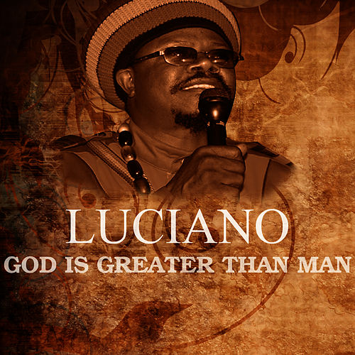 Play & Download God Is Greater Than Man by Luciano | Napster
