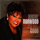 Just That Good - Single by Dorothy Norwood