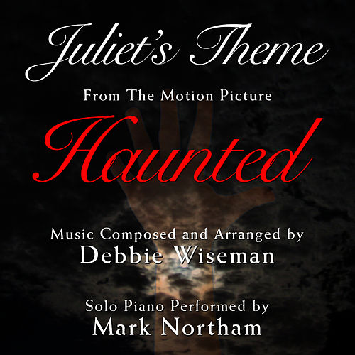 Haunted: Juliet's Theme (Debbie Wiseman) by Mark Northam
