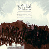Squealing Pigs - Single by Admiral Fallow