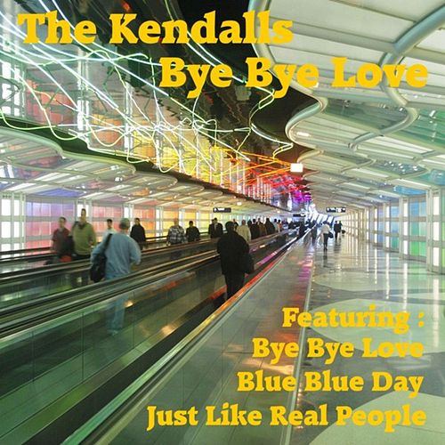 Play & Download Bye Bye Love by The Kendalls | Napster