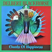 Play & Download Chants of Happiness by Delbert Blackhorse | Napster