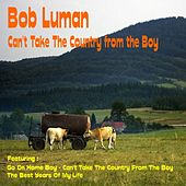 Play & Download Can't Take the Country from the Boy by Bob Luman   Napster