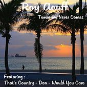 Play & Download Tomorrow Never Comes by Roy Acuff   Napster
