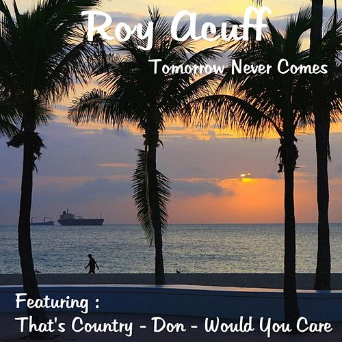 Play & Download Tomorrow Never Comes by Roy Acuff | Napster