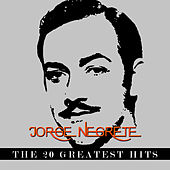 Play & Download Jorge Negrete - The 20 Greatest Hits by Jorge Negrete | Napster