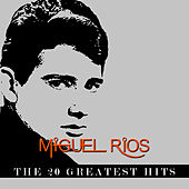 Miguel Rios - The 20 Greatest Hits by Miguel Rios