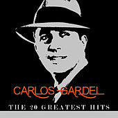 Play & Download Carlos Gardel - The 20 Greatest Hits by Carlos Gardel | Napster