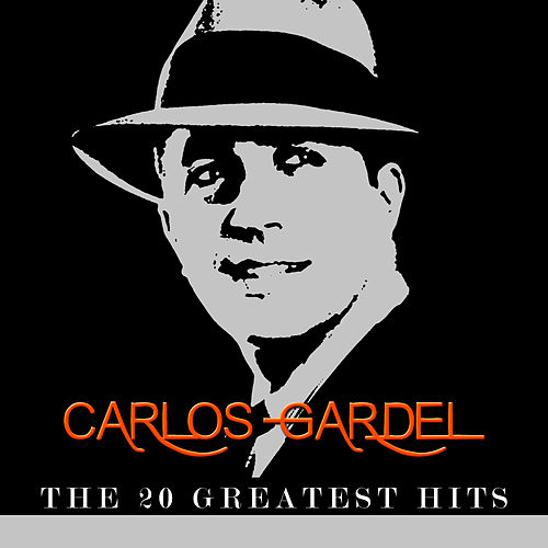 Carlos Gardel - The 20 Greatest Hits by Carlos Gardel