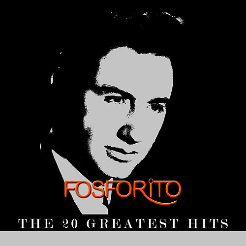 Play & Download Fosforito - The 20 Greatest Hits by Fosforito | Napster